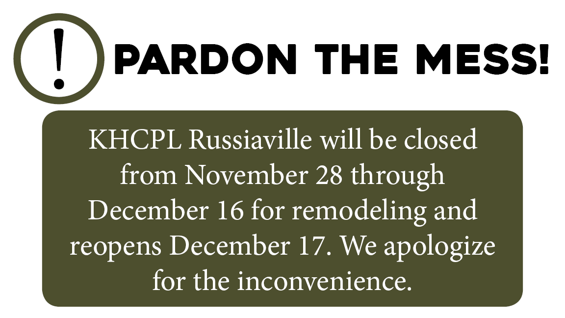 White Background with green exclamation point. Header says Pardon the Mess body is white text on a green square with the text KHCPL Russiaville will be closed from November 28 through December 16 for remodeling and reopens December 17. We apologize for the inconvenience